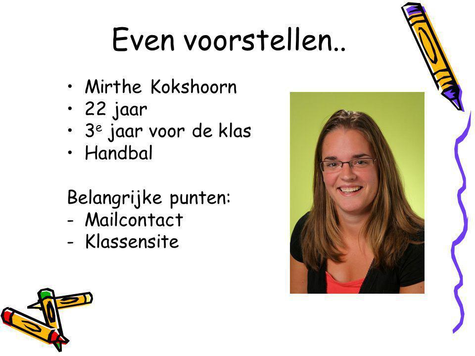 Even voorstellen.. Mirthe Kokshoorn 22 jaar 3e jaar voor de klas