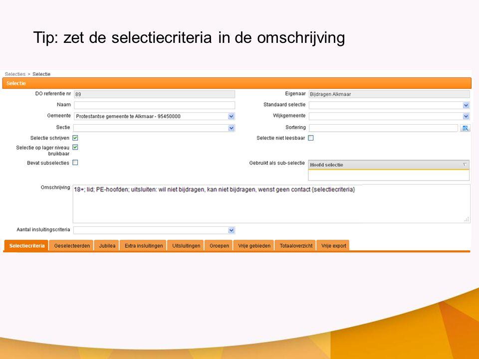 Tip: zet de selectiecriteria in de omschrijving