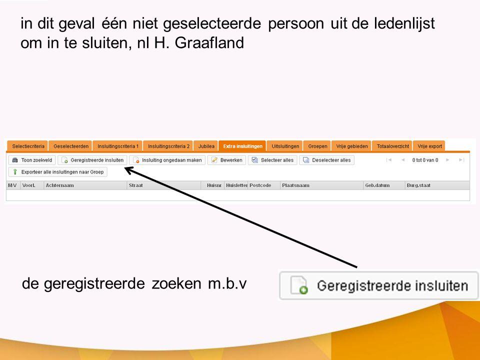 in dit geval één niet geselecteerde persoon uit de ledenlijst om in te sluiten, nl H. Graafland