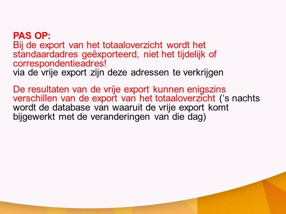 PAS OP: Bij de export van het totaaloverzicht wordt het standaardadres geëxporteerd, niet het tijdelijk of correspondentieadres!