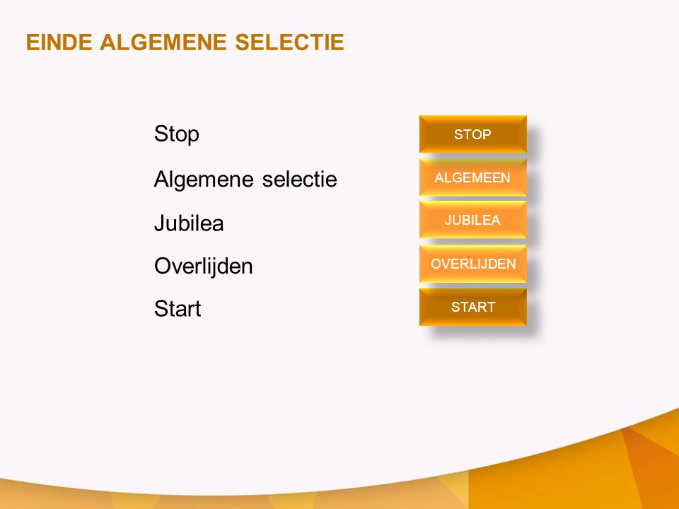 EINDE ALGEMENE SELECTIE Stop Algemene selectie Jubilea Overlijden