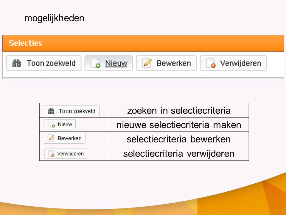 zoeken in selectiecriteria nieuwe selectiecriteria maken