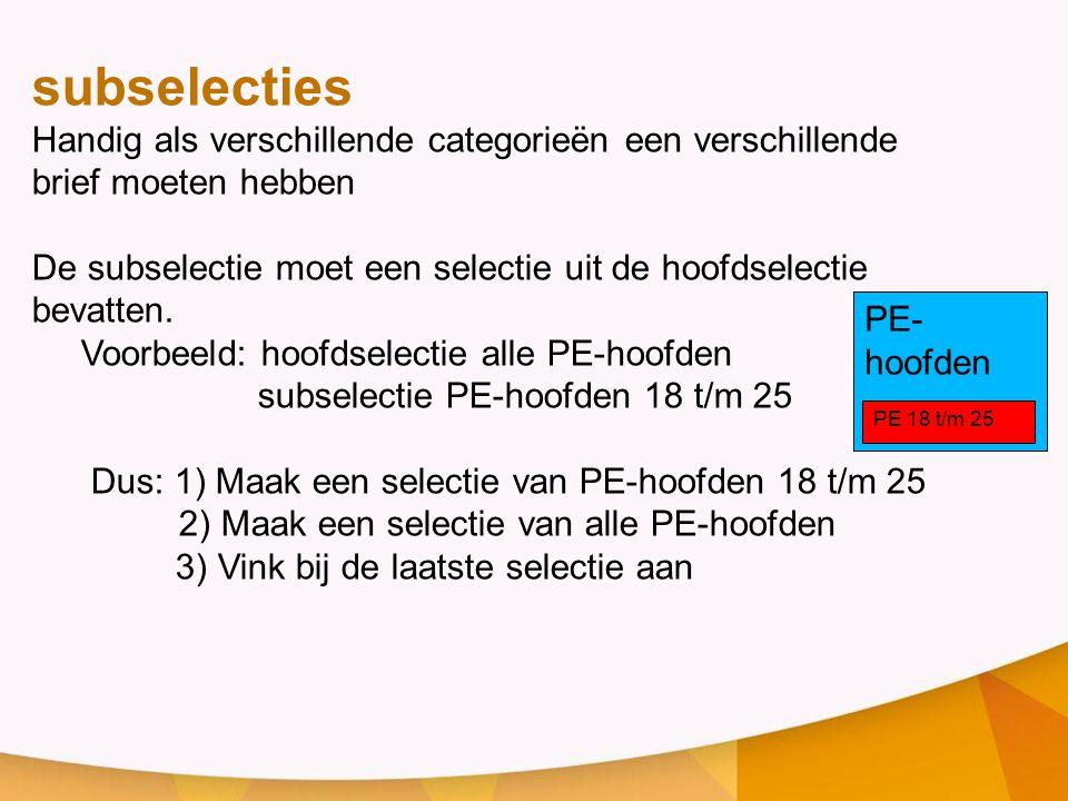 subselecties Handig als verschillende categorieën een verschillende brief moeten hebben.