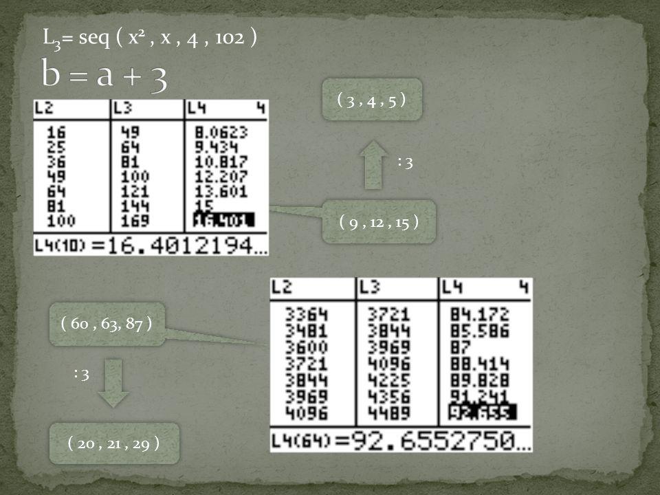 b = a + 3 L3= seq ( x2 , x , 4 , 102 ) ( 3 , 4 , 5 ) : 3. ( 9 , 12 , 15 ) ( 60 , 63, 87 ) : 3.