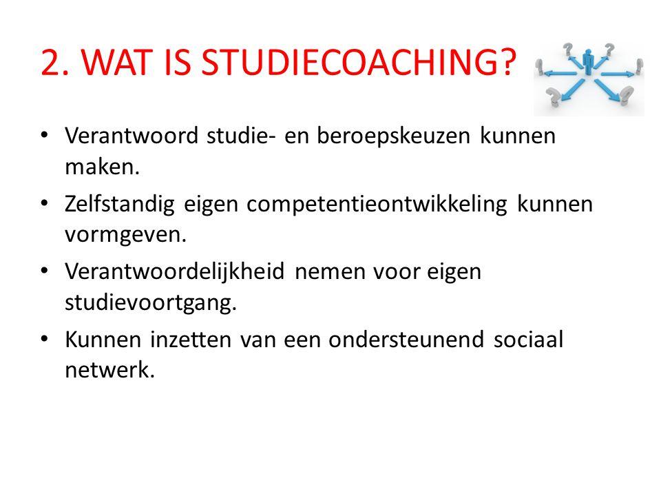 2. WAT IS STUDIECOACHING Verantwoord studie- en beroepskeuzen kunnen maken. Zelfstandig eigen competentieontwikkeling kunnen vormgeven.