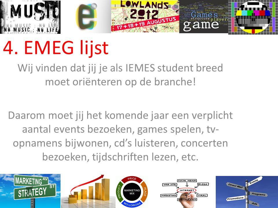 4. EMEG lijst Wij vinden dat jij je als IEMES student breed moet oriënteren op de branche!
