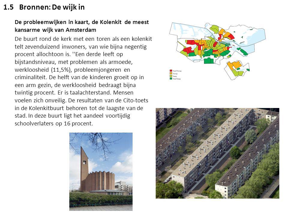1.5 Bronnen: De wijk in De probleemwijken in kaart, de Kolenkit de meest kansarme wijk van Amsterdam.