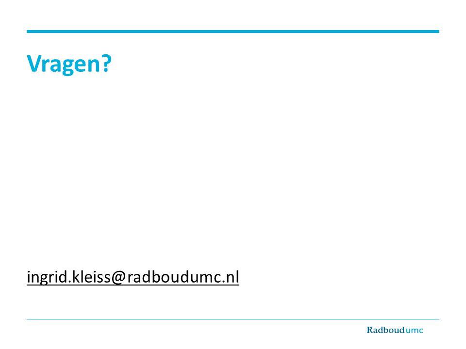 Vragen ingrid.kleiss@radboudumc.nl