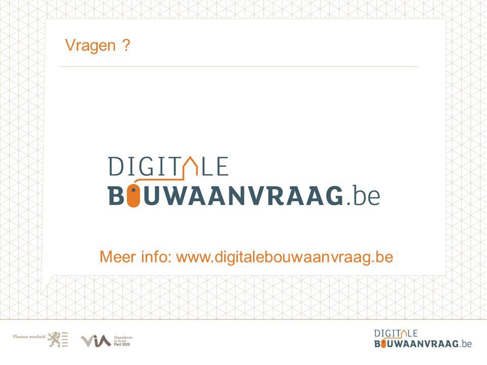 Vragen Meer info: www.digitalebouwaanvraag.be