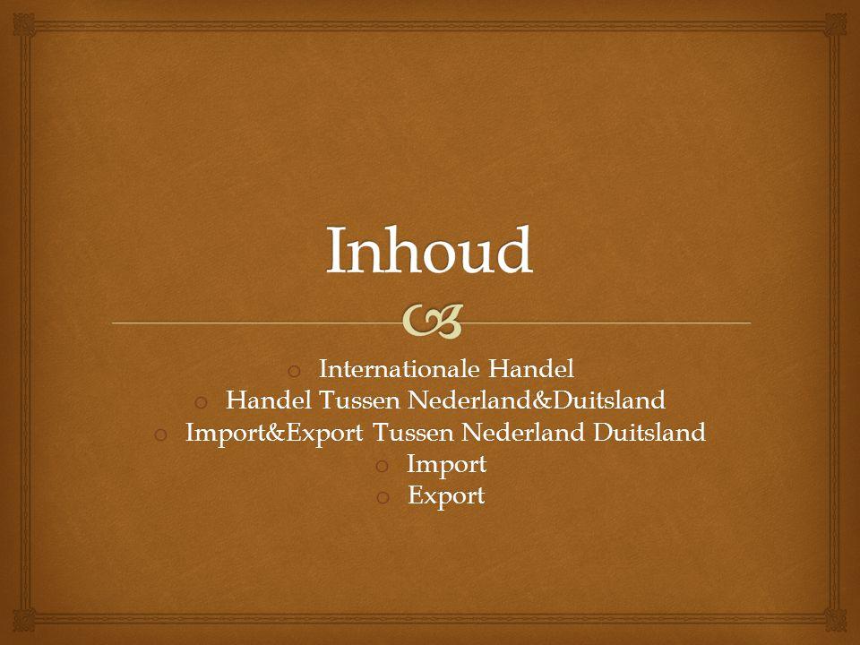 Inhoud Internationale Handel Handel Tussen Nederland&Duitsland