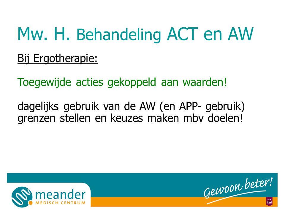 Mw. H. Behandeling ACT en AW