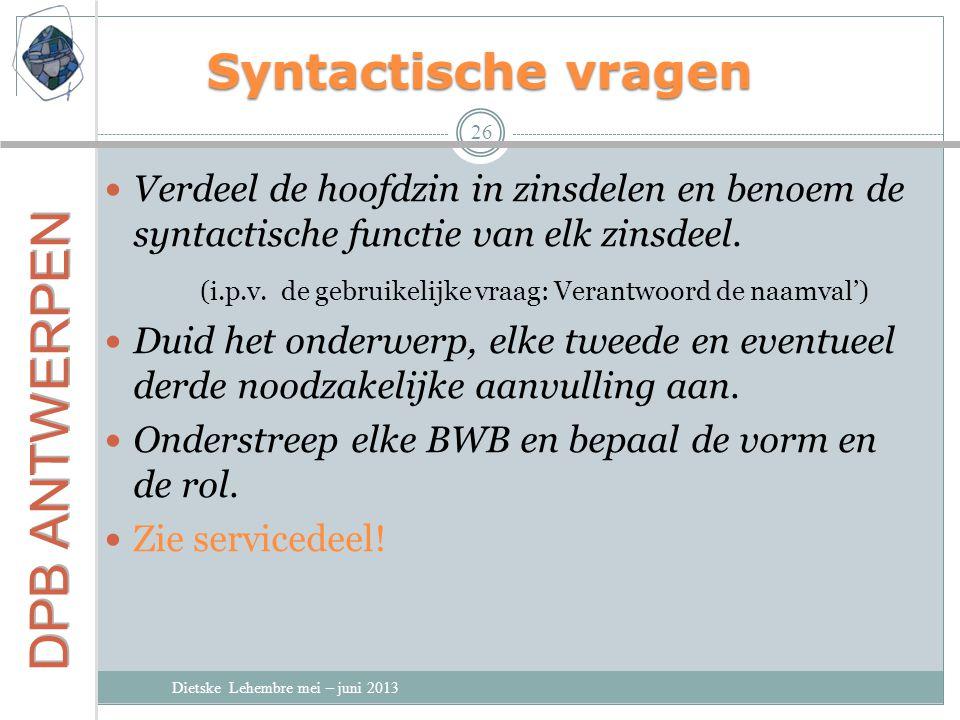 Syntactische vragen Verdeel de hoofdzin in zinsdelen en benoem de syntactische functie van elk zinsdeel.