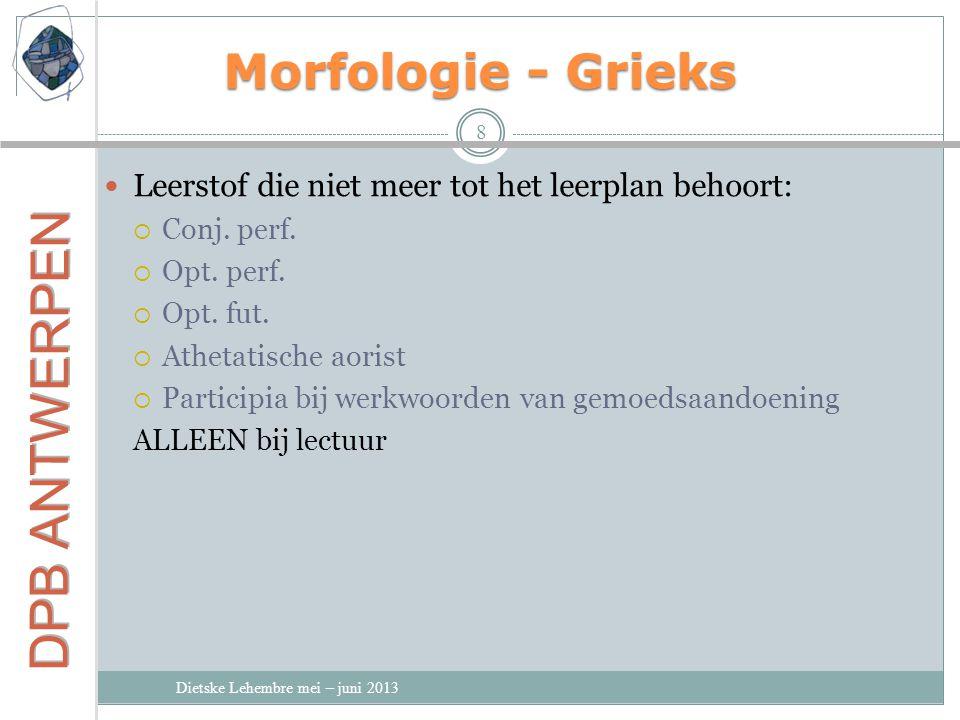 Morfologie - Grieks Leerstof die niet meer tot het leerplan behoort: