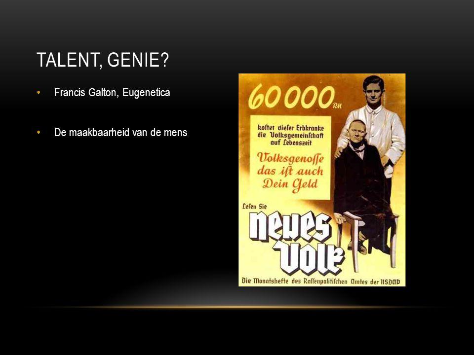 Talent, genie Francis Galton, Eugenetica De maakbaarheid van de mens