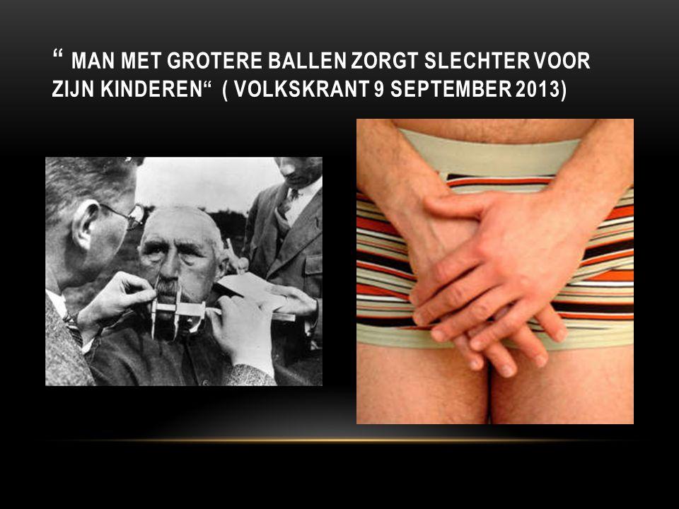 Man met grotere ballen zorgt slechter voor zijn kinderen ( Volkskrant 9 september 2013)