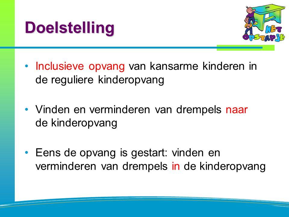 Doelstelling Inclusieve opvang van kansarme kinderen in de reguliere kinderopvang. Vinden en verminderen van drempels naar de kinderopvang.