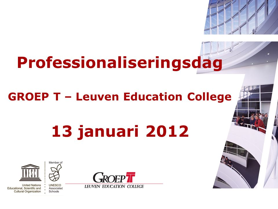 Professionaliseringsdag GROEP T – Leuven Education College 13 januari 2012