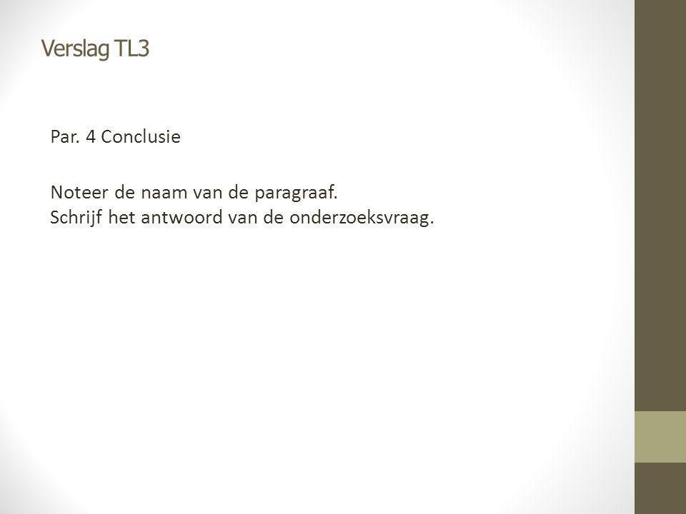 Verslag TL3 Par. 4 Conclusie Noteer de naam van de paragraaf.