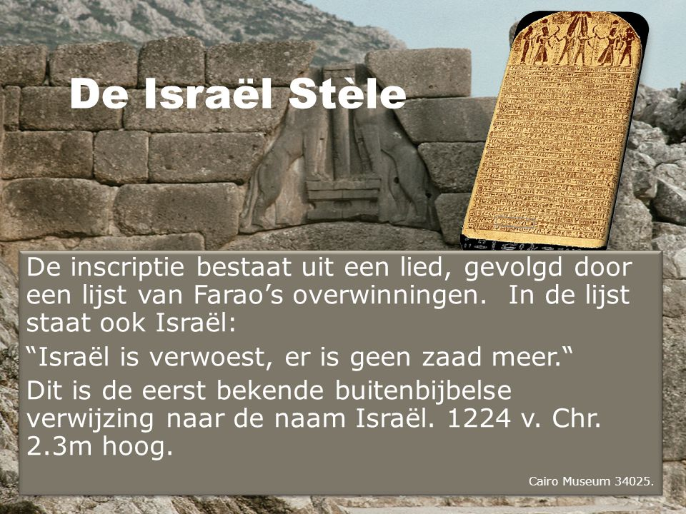 De Israël Stèle De inscriptie bestaat uit een lied, gevolgd door een lijst van Farao's overwinningen. In de lijst staat ook Israël: