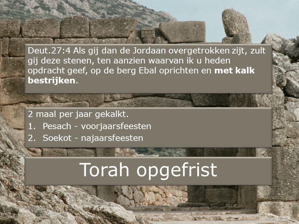 Deut.27:4 Als gij dan de Jordaan overgetrokken zijt, zult gij deze stenen, ten aanzien waarvan ik u heden opdracht geef, op de berg Ebal oprichten en met kalk bestrijken.