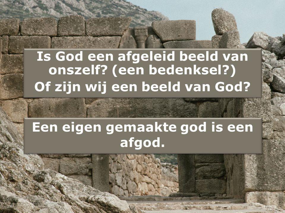 Is God een afgeleid beeld van onszelf (een bedenksel )