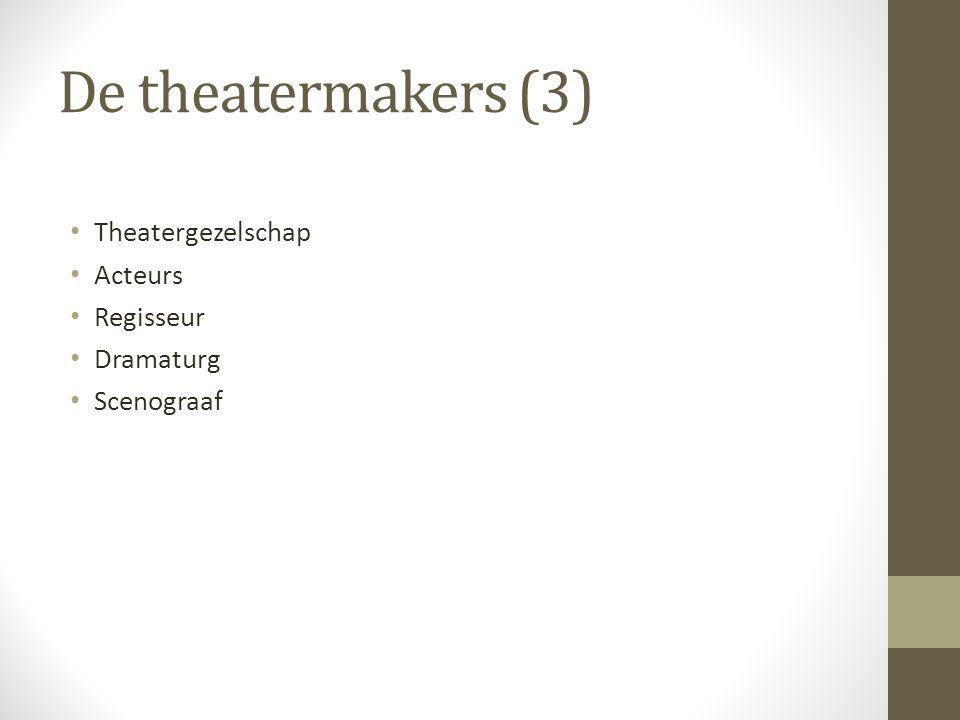 De theatermakers (3) Theatergezelschap Acteurs Regisseur Dramaturg