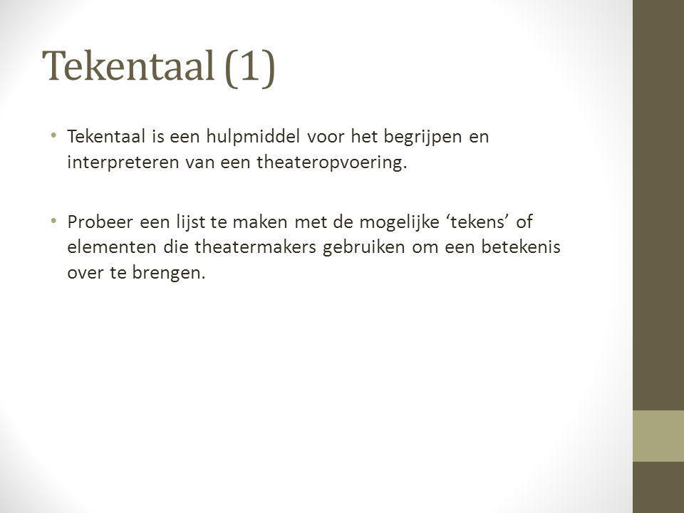 Tekentaal (1) Tekentaal is een hulpmiddel voor het begrijpen en interpreteren van een theateropvoering.