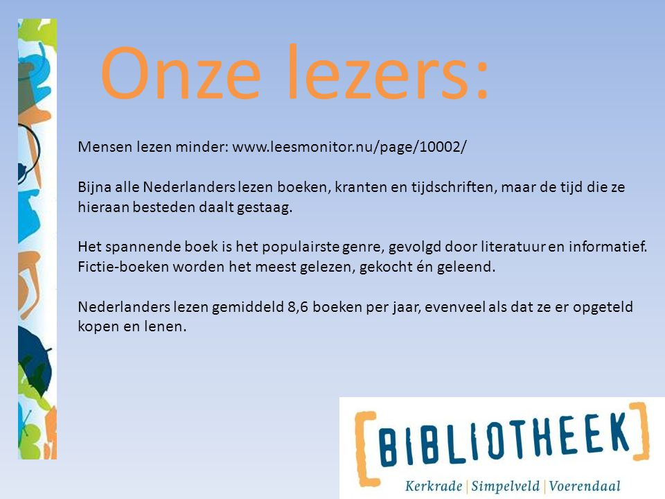 Onze lezers: Mensen lezen minder: www.leesmonitor.nu/page/10002/