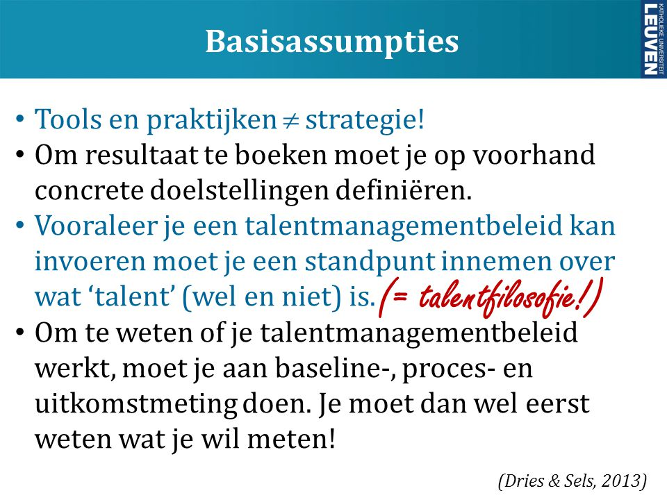 (= talentfilosofie!) Basisassumpties Tools en praktijken  strategie!