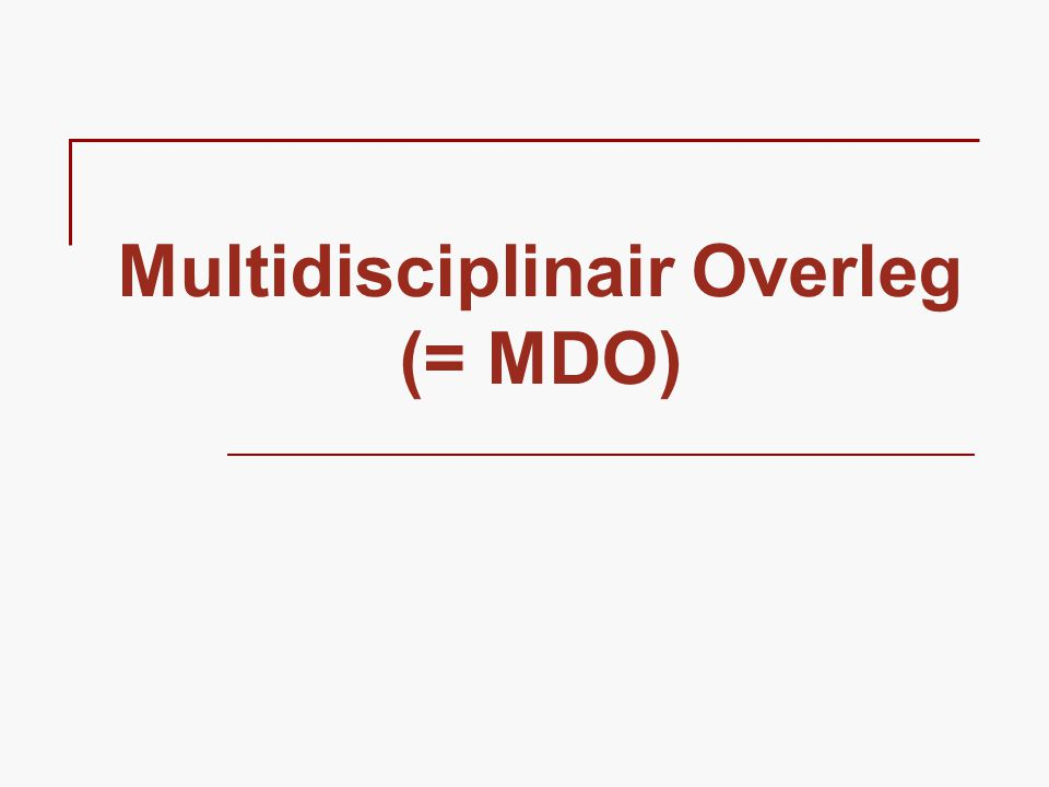 Multidisciplinair Overleg (= MDO)
