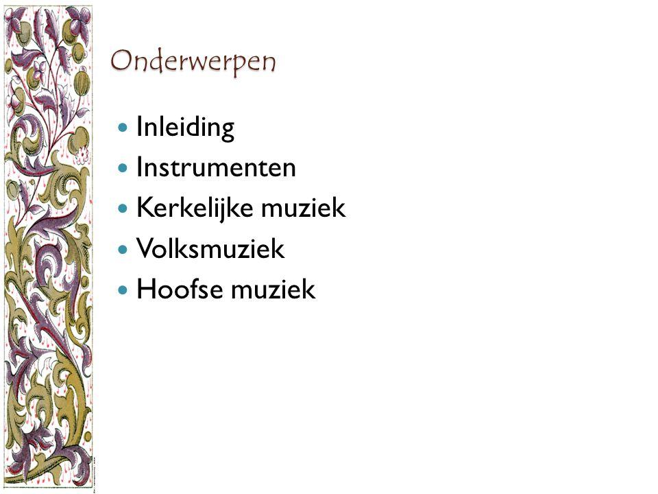 Onderwerpen Inleiding Instrumenten Kerkelijke muziek Volksmuziek Hoofse muziek