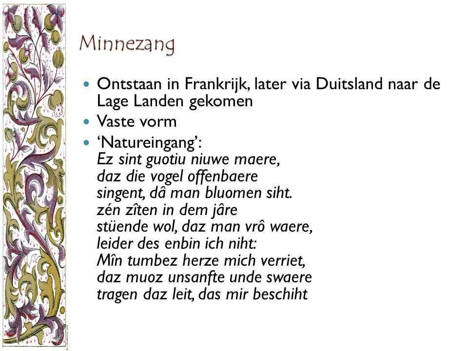 Minnezang Ontstaan in Frankrijk, later via Duitsland naar de Lage Landen gekomen. Vaste vorm.