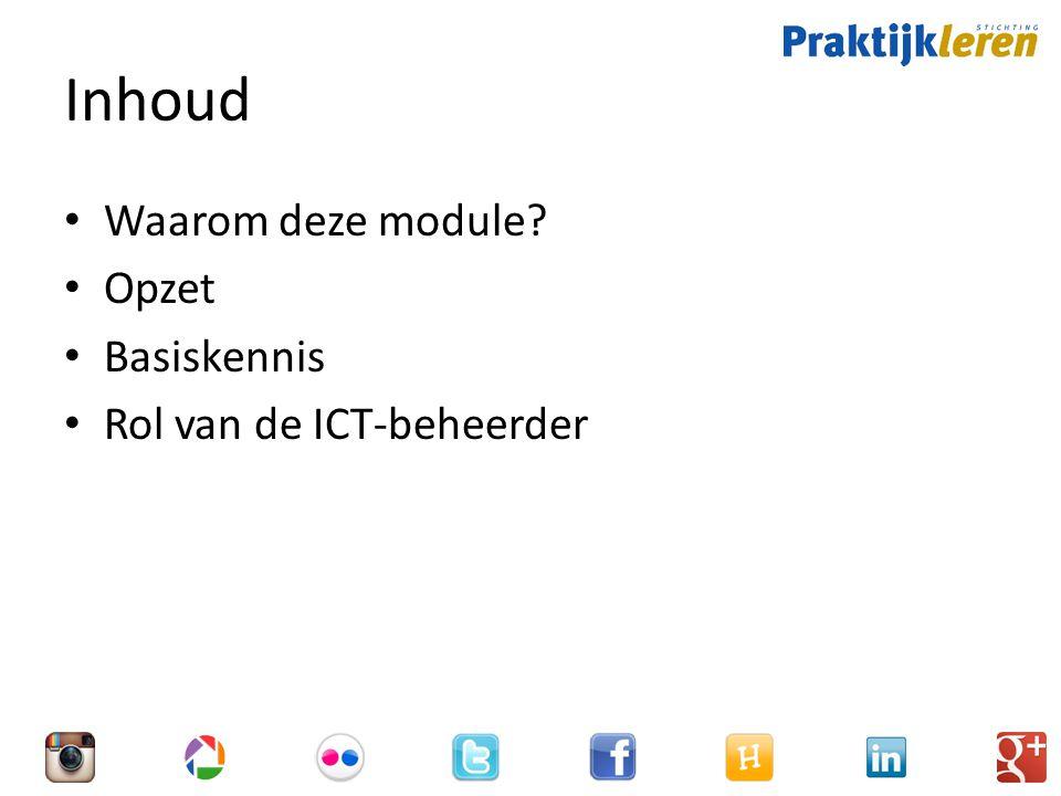 Inhoud Waarom deze module Opzet Basiskennis Rol van de ICT-beheerder