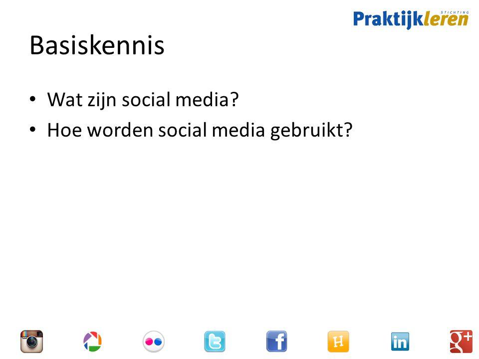 Basiskennis Wat zijn social media Hoe worden social media gebruikt
