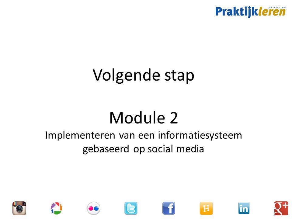 Volgende stap Module 2 Implementeren van een informatiesysteem gebaseerd op social media