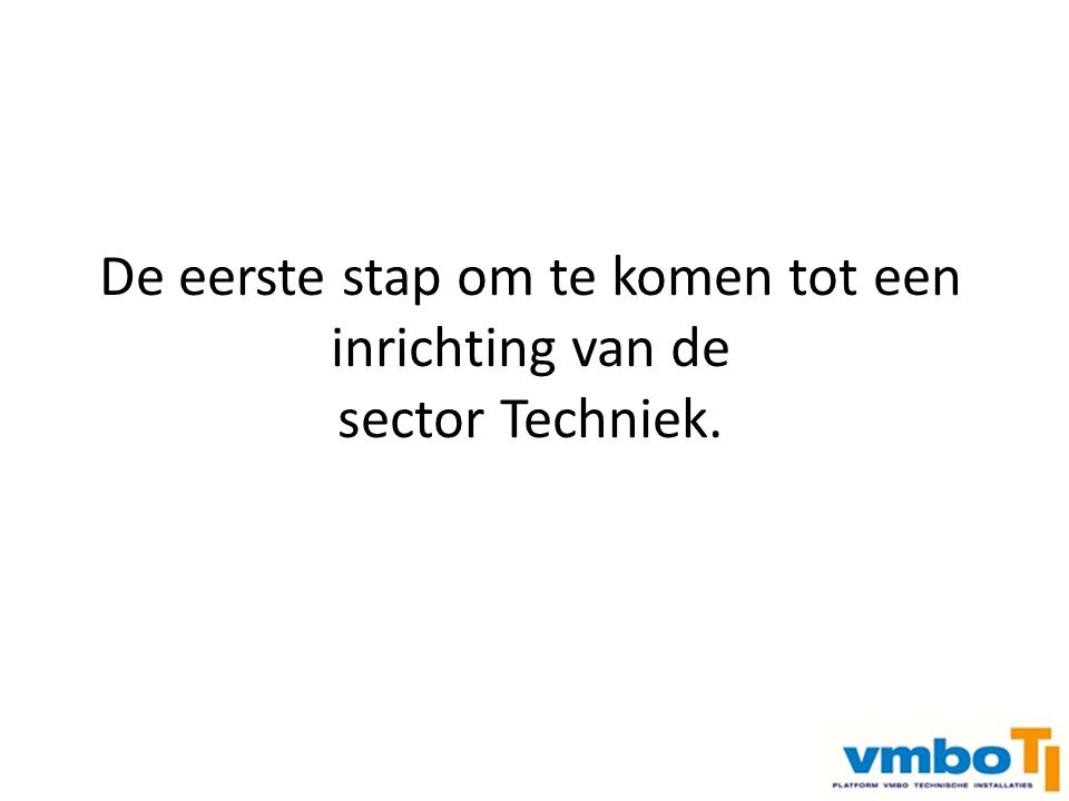 De eerste stap om te komen tot een inrichting van de sector Techniek.
