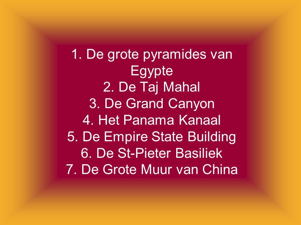 1. De grote pyramides van Egypte 2. De Taj Mahal 3. De Grand Canyon 4