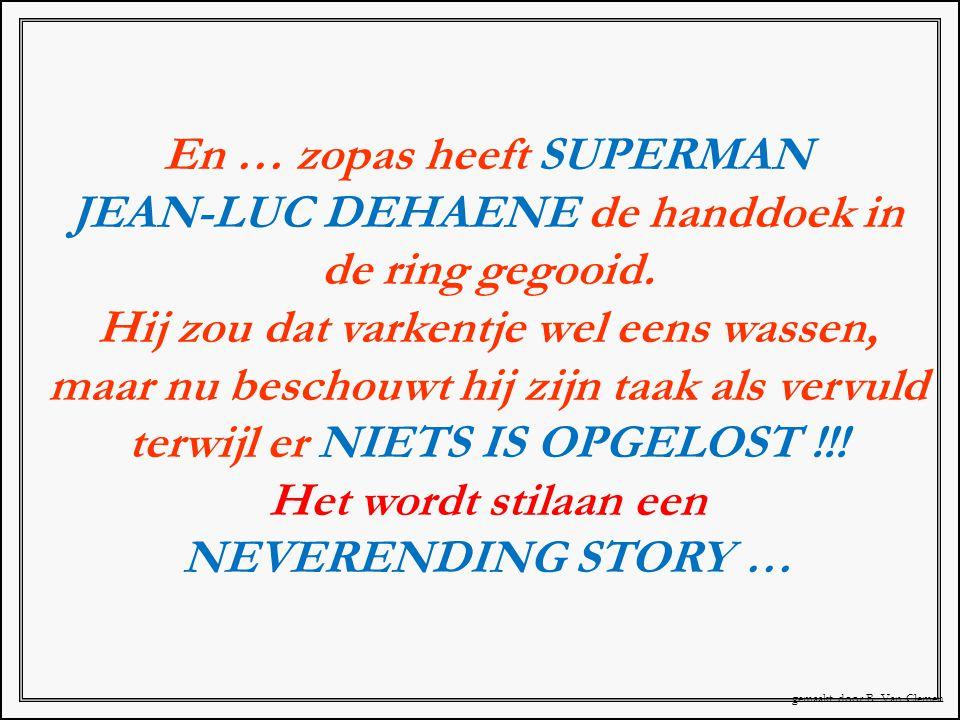 En … zopas heeft SUPERMAN JEAN-LUC DEHAENE de handdoek in de ring gegooid.