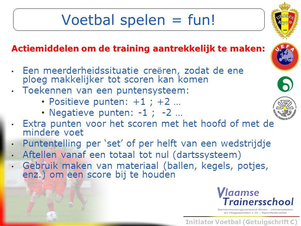 Voetbal spelen = fun! Actiemiddelen om de training aantrekkelijk te maken:
