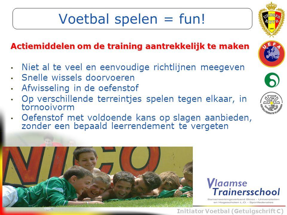 Voetbal spelen = fun! Actiemiddelen om de training aantrekkelijk te maken. Niet al te veel en eenvoudige richtlijnen meegeven.