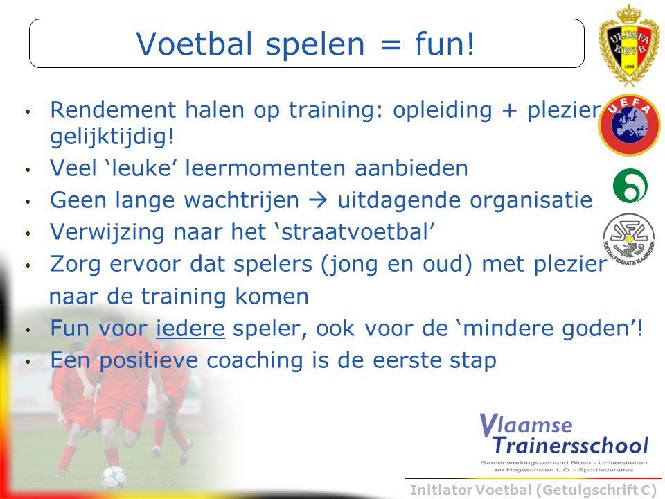 Voetbal spelen = fun! Rendement halen op training: opleiding + plezier gelijktijdig! Veel 'leuke' leermomenten aanbieden.
