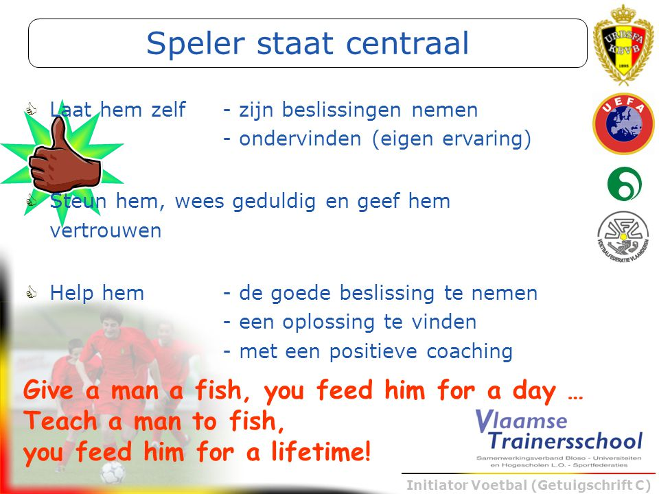 Speler staat centraal Give a man a fish, you feed him for a day …