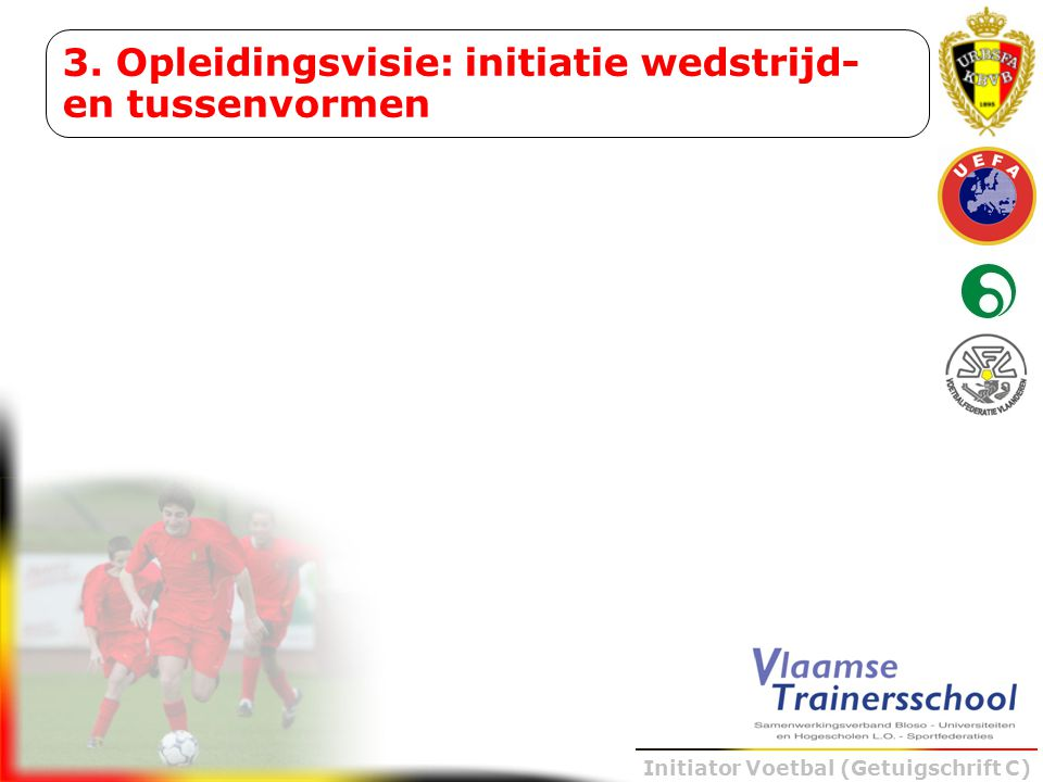 3. Opleidingsvisie: initiatie wedstrijd- en tussenvormen