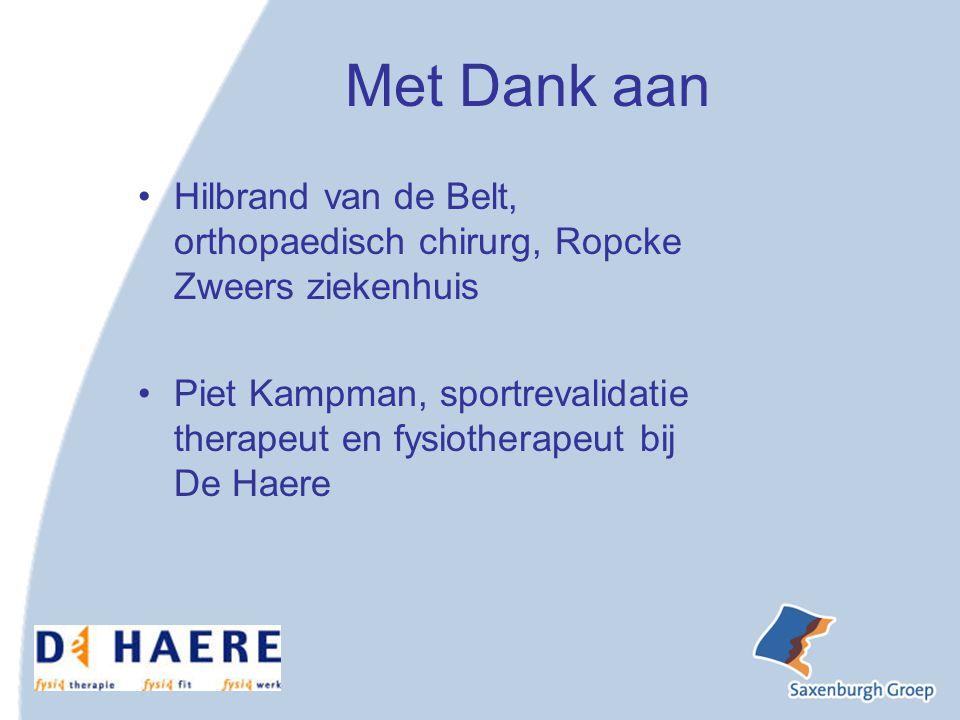 Met Dank aan Hilbrand van de Belt, orthopaedisch chirurg, Ropcke Zweers ziekenhuis.