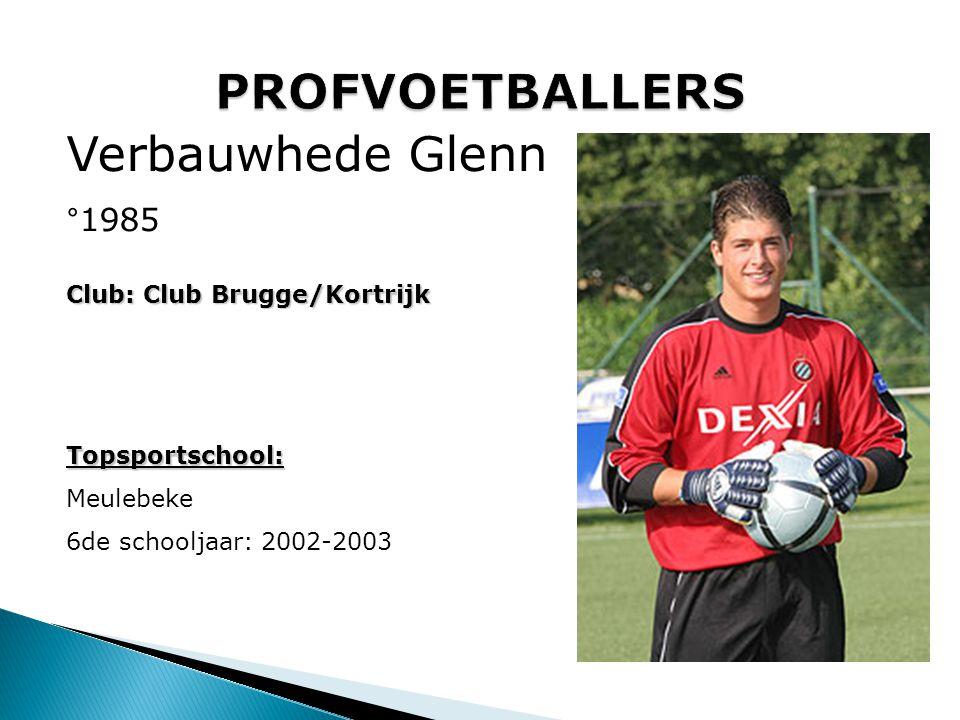 PROFVOETBALLERS Verbauwhede Glenn °1985 Club: Club Brugge/Kortrijk