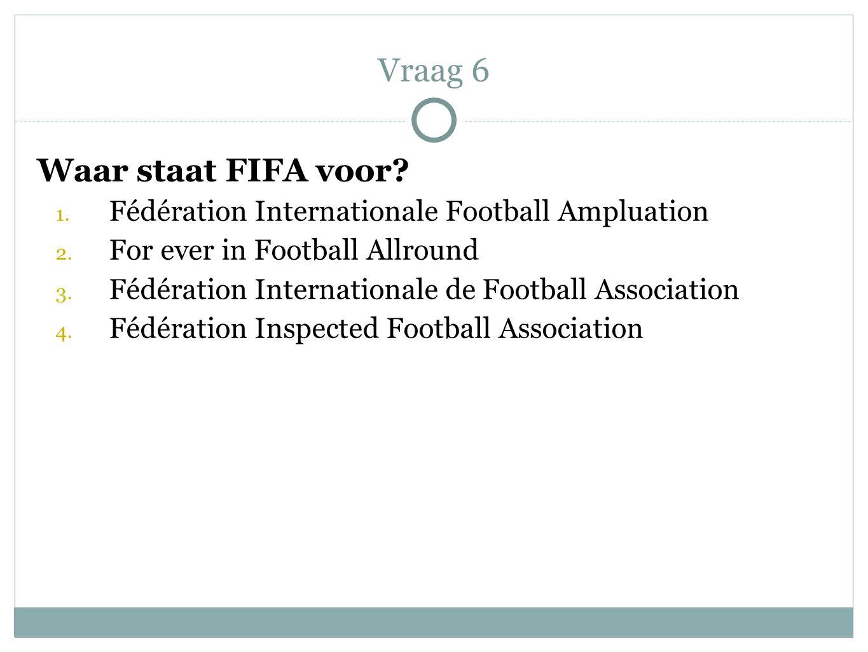 Vraag 6 Waar staat FIFA voor