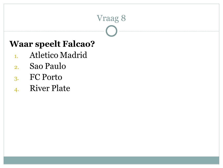 Vraag 8 Waar speelt Falcao Atletico Madrid Sao Paulo FC Porto