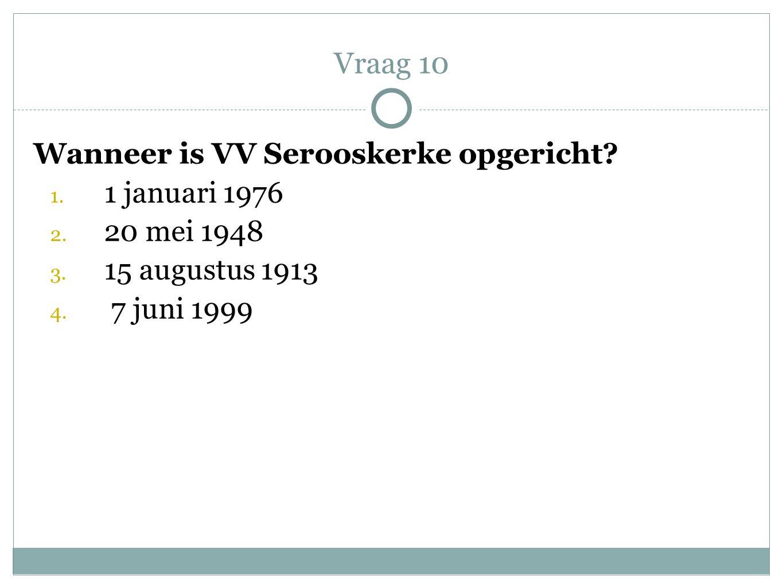 Vraag 10 Wanneer is VV Serooskerke opgericht 1 januari 1976