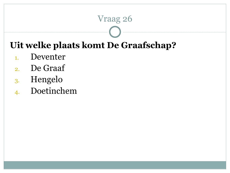 Vraag 26 Uit welke plaats komt De Graafschap Deventer De Graaf