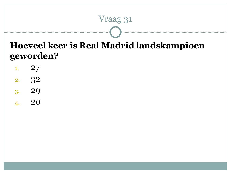 Vraag 31 Hoeveel keer is Real Madrid landskampioen geworden 27 32 29